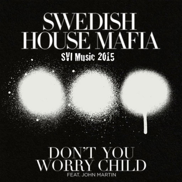 Don T You Worry Child Song Lyrics And Music By Swedish House Mafia Ft John Martin Arranged By Svi Downunda On Smule Social Singing App
